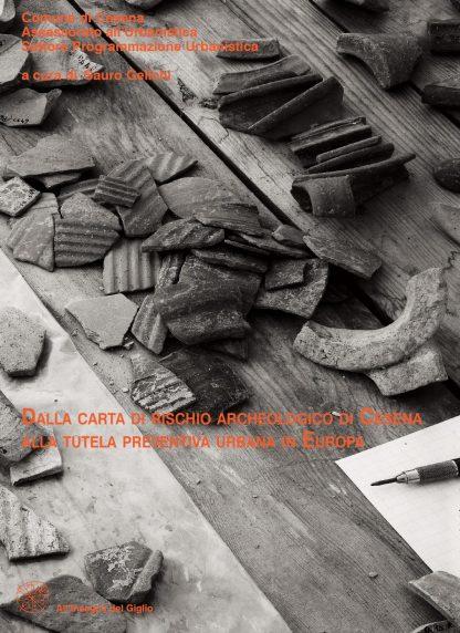 Dalla carta di rischio archeologico di Cesena alla tutela preventiva in Europa. Atti del Convegno (Cesena, 5-6 marzo 1999)