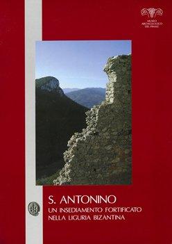 S. Antonino: un insediamento fortificato nella Liguria bizantina (Collezione di Monografie preistoriche ed archeologiche, XXII)