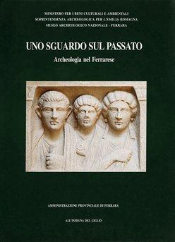 Uno sguardo sul passato. Archeologia nel Ferrarese