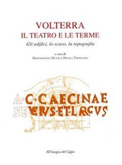 Volterra: il teatro e le terme. Gli edifici, lo scavo, la topografia