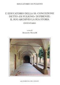 L'educatorio della SS. Concezione detto 'di Fuligno' di Firenze: il suo archivio la sua storia