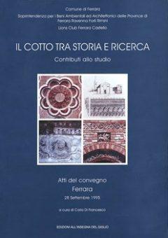 Il cotto tra storia e ricerca. Contributi allo studio. Atti del Convegno (Ferrara 1995)