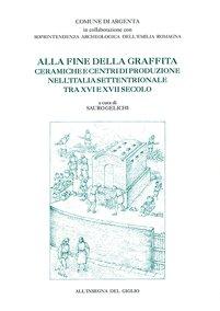 Alla fine della graffita. Ceramiche e centri di produzione nell'Italia settentrionale tra XVI e XVII secolo