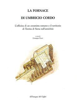 La fornace di Umbricio Cordo. L'officina di un ceramista romano e il territorio di Torrita di Siena nell'antichità