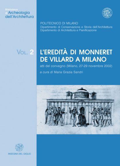 L'eredità di Monneret de Villard a Milano. Atti del convegno (Milano, 27-29 novembre 2002)