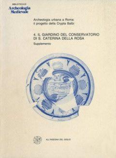 Il Giardino del Conservatorio di Santa Caterina della Rosa. Supplemento (Archeologia urbana a Roma: il progetto della Crypta Balbi 4)