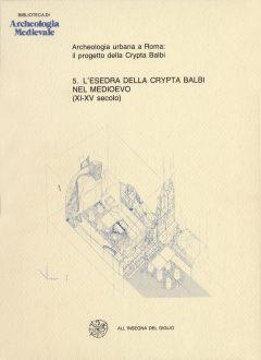 L'esedra della Crypta Balbi nel medioevo (X-XV secolo).