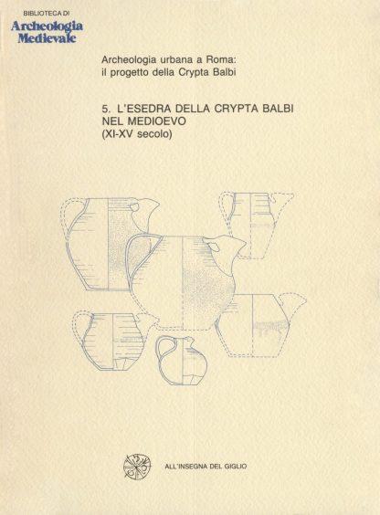 L'esedra della Crypta Balbi nel medioevo (X-XV secolo). 2 vol.