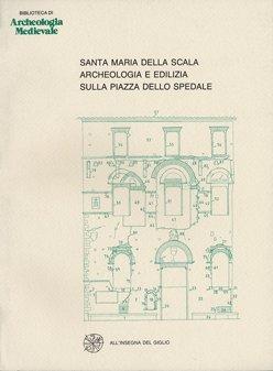 Santa Maria della Scala. Archeologia e edilizia sulla piazza dello Spedale