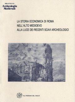 La Storia economica di Roma nell'alto Medioevo alla luce dei recenti scavi archeologici. Atti del Seminario (Roma 1992)