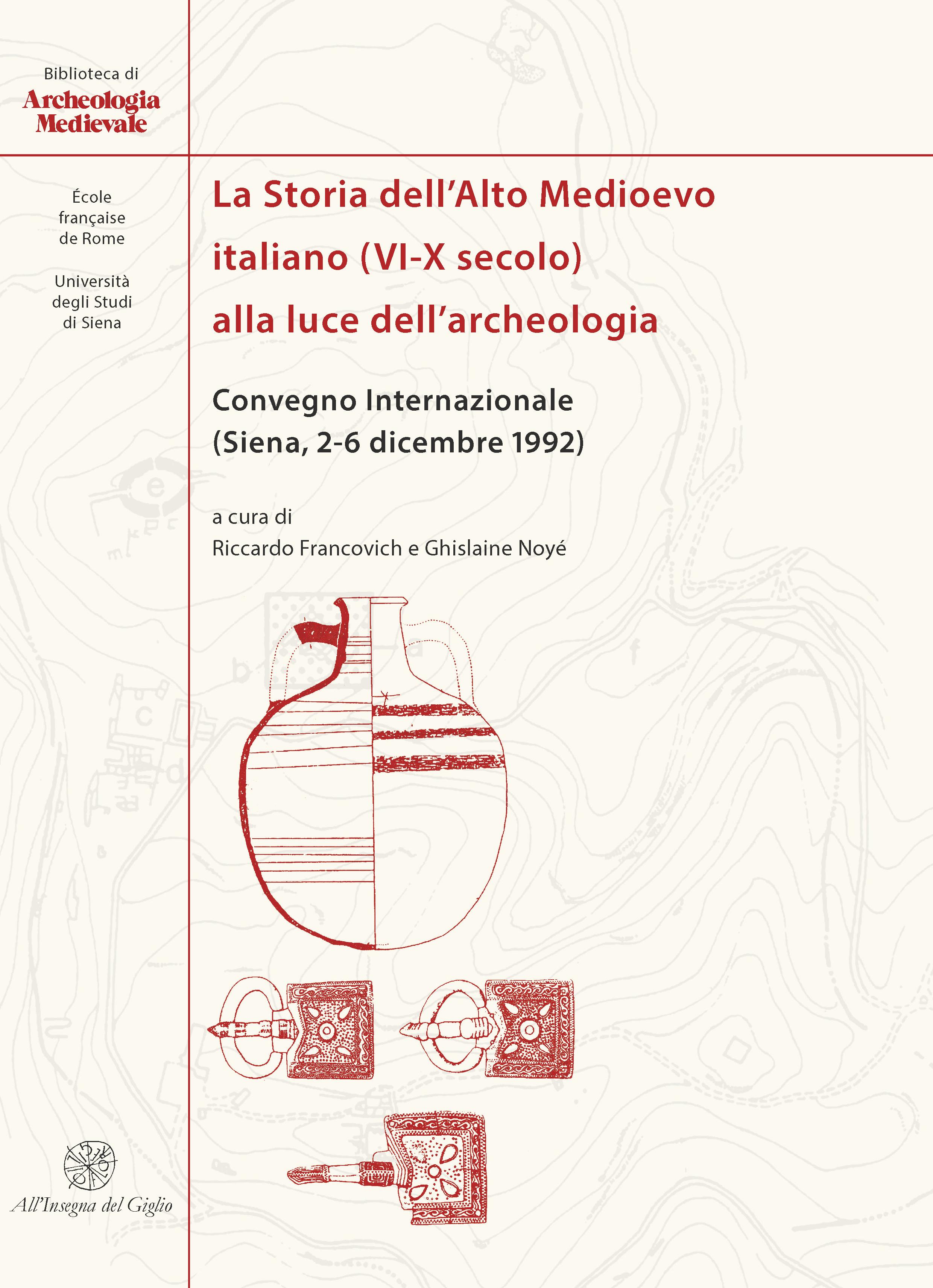 La Storia dell'Alto Medioevo italiano (VI-X secolo) alla luce dell'archeologia. Atti del Convegno Internazionale (Siena 1992)