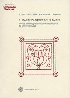 S. Martino prope litus maris. Storia e archeologia di una chiesa scomparsa dal territorio cervese