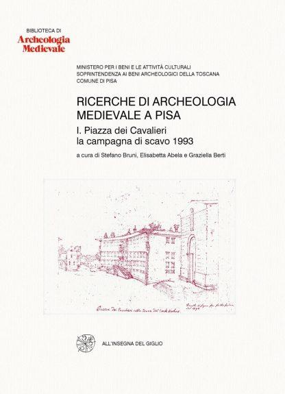Ricerche di archeologia medievale a Pisa. 1. Piazza dei Cavalieri: la campagna di scavo 1993