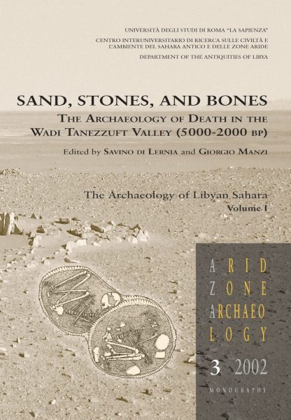 Sand, Stones, and Bones. The Archaeology of Death in The Wadi Tanezzuft Valley (5000-2000 bp), The Archaeology of Libyan Sahara Volume I