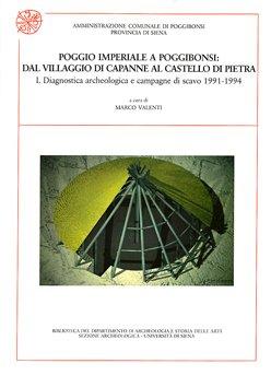 Poggio Imperiale a Poggibonsi: dal villaggio di capanne al castello di pietra, I. Diagnostica archeologica e campagne di scavo 1991-1994