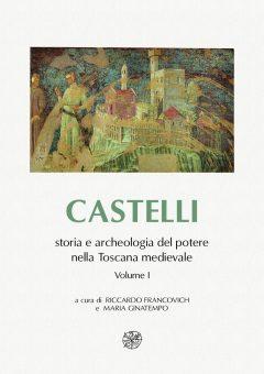 Castelli, storia e archeologia del potere nella Toscana medievale.