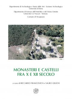 Monasteri e castelli fra X e XII secolo. Il caso di San Michele alla Verruca e le altre ricerche storico-archeologiche nella Tuscia occidentale.