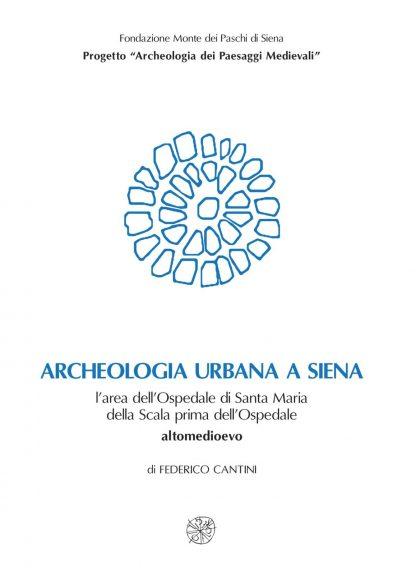 Archeologia urbana a Siena. L'area dell'Ospedale di Santa Maria della Scala prima dell'Ospedale. Altomedioevo