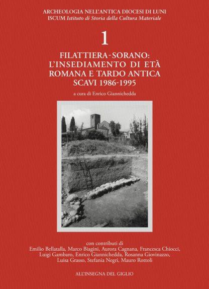 Filattiera-Sorano: l'insediamento di età romana e tardoantica. Scavi 1986-1995 (Archeologia nell'antica Diocesi di Luni).