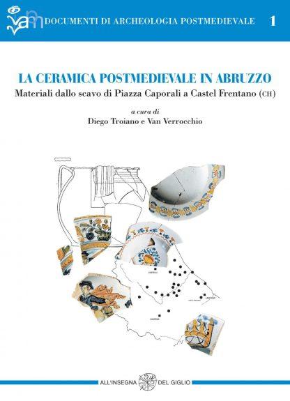 La ceramica postmedievale in Abruzzo. Materiali dallo scavo di Piazza Caporali a Castel Frentano (CH)