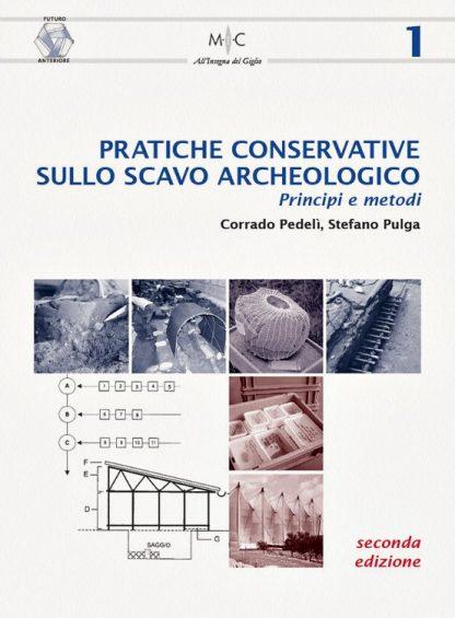 Pratiche conservative sullo scavo archeologico. Principi e metodi 2° ediz.