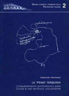 La 'prima' Tarquinia. L'insediamento protostorico sulla Civita e nel territorio circostante
