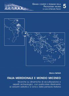 Italia meridionale e mondo miceneo. Ricerche su dinamiche di acculturazione e aspetti archeologici, con particolare riferimento ai versanti adriatico e ionico della penisola italiana