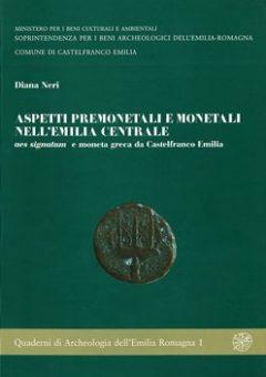 Aspetti premonetali e monetali nell'Emilia centrale: aes signatum e moneta greca da Castelfranco Emilia. Con contributo di Livio Follo