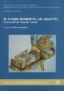 Il Tardo Medioevo ad Argenta. Lo scavo di via Vinarola-Aleotti