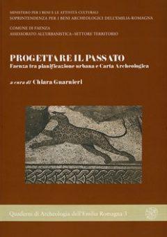 Progettare il passato. Faenza tra pianificazione urbana e Carta Archeologica