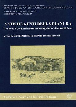 Antiche genti della pianura. Tra Reno e Lavino: ricerche archeologiche a Calderara di Reno