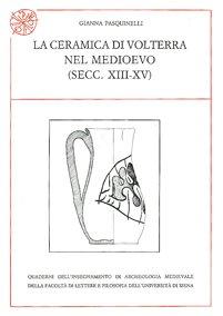 La ceramica di Volterra nel medioevo (secc. XIII-XV)