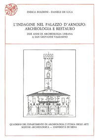 L'indagine nel Palazzo d'Arnolfo: archeologia e restauro. Due anni di archeologia urbana a San Giovanni Valdarno