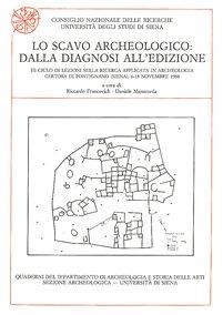 Lo scavo archeologico: dalla diagnosi all'edizione. III Ciclo di Lezioni sulla Ricerca applicata in Archeologia (Certosa di Pontignano 1989)