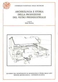 Archeologia e storia della produzione del vetro preindustriale. Atti del Convegno Internazionale (Colle di Val d'Elsa-Gambassi, 1990)