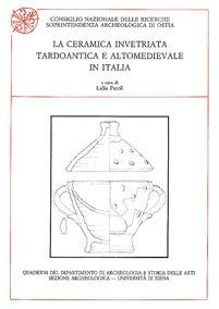 La ceramica invetriata tardoantica e altomedievale in Italia. Atti del Seminario (Certosa di Pontignano 1990)