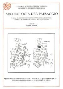 Archeologia del paesaggio. IV Ciclo di Lezioni sulla Ricerca applicata in Archeologia (Certosa di Pontignano 1991)