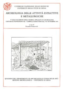 Archeologia delle attività estrattive e metallurgiche. V Ciclo di Lezioni sulla Ricerca applicata in Archeologia Certosa di Pontignano, SI-Campiglia Marittima, LI 1991)