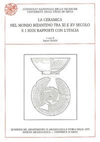 La ceramica nel mondo bizantino tra XI e XV secolo e i suoi rapporti con l'Italia. Atti del Seminario (Certosa di Pontignano 1991)