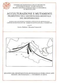 Acculturazione e mutamenti. Prospettive nell'archeologia medievale del Mediterraneo. VI Ciclo di Lezioni sulla Ricerca applicata in Archeologia (Certosa di Pontignano-Museo di Montelupo 1993)