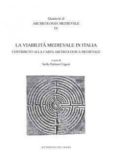La viabilità medievale in Italia. Contributo alla carta archeologica medievale. Atti del V Seminario di Archeologia Medievale (Cassino, 2000)