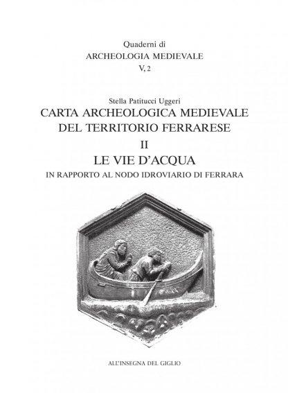 Carta archeologica medievale del territorio ferrarese. II. Le vie d'acqua in rapporto al nodo idroviario di Ferrara
