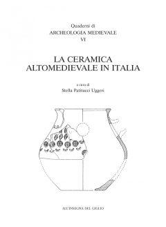 La ceramica altomedievale in Italia. Atti del V Congresso di Archeologia Medievale, Roma, CNR, 26-27 novembre 2001.