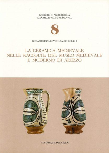 La ceramica medievale nelle raccolte del Museo medievale e moderno di Arezzo.
