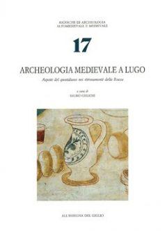Archeologia medievale a Lugo. Aspetti del quotidiano nei ritrovamenti della Rocca