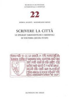 Scrivere la città. Le epigrafi tardoantiche e medievali di Volterra (secoli IV-XVI)