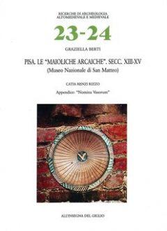 Pisa. Le maioliche arcaiche. Secc. XIII-XV (Museo Nazionale di San Matteo)