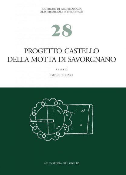 Progetto Castello della Motta di Savorgnano. Ricerche di Archeologia Medievale nel nord-est italiano. 1. Indagini 1997-99, 2001-02