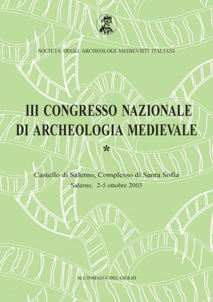 Atti del III Congresso Nazionale di Archeologia Medievale. Pré-tirages (Salerno, 2-5 ottobre 2003)
