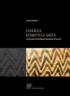 Ceramica geometrica greca nel Museo Archeologico Nazionale di Firenze, copertina.